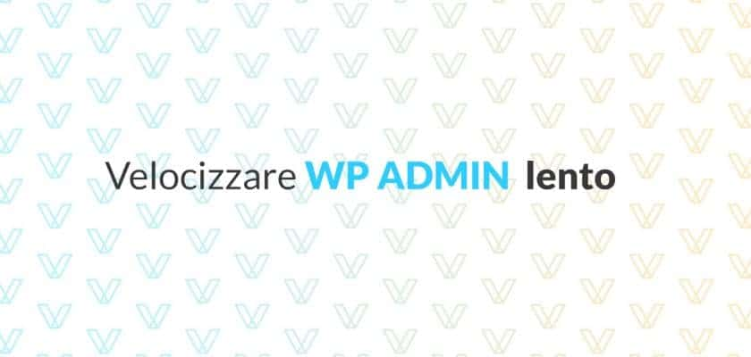 Velocizzare Wordpress admin lento